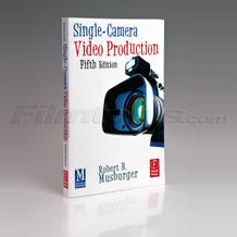 Single-Camera Video Production by Robert Musburger - 5th ed.