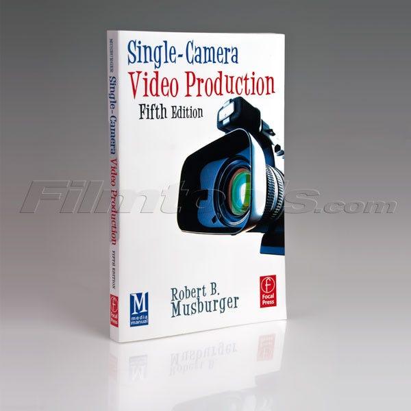 Single-Camera Video Production by Robert Musburger - 5th ed.