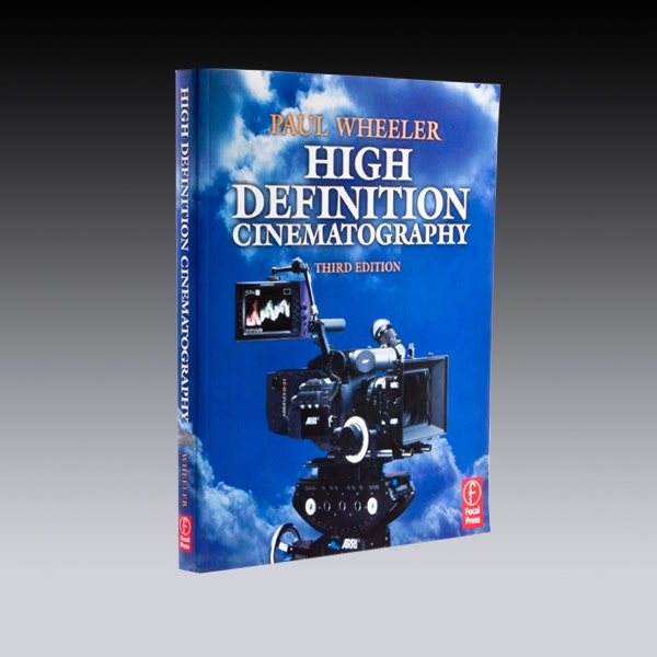High Definition Cinematography by Paul Wheeler. 3rd Edition